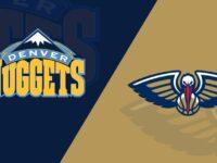 New Orleans Pelicans vs Denver Nuggets